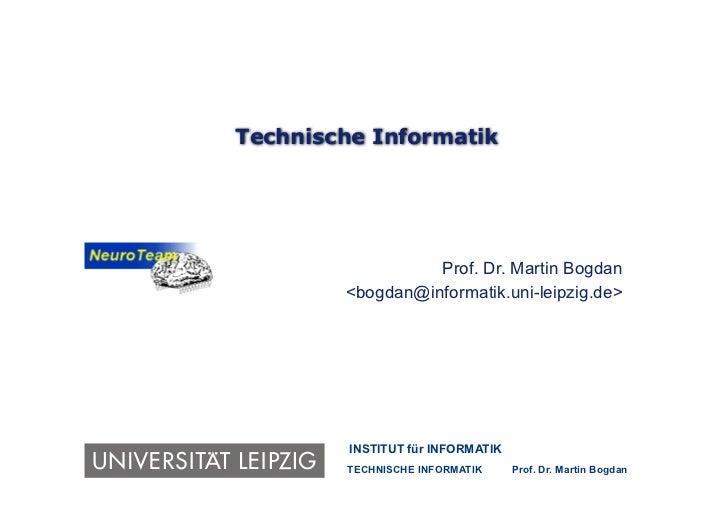 Technische Informatik                  Prof. Dr. Martin Bogdan        <bogdan@informatik.uni-leipzig.de>         INSTITUT ...