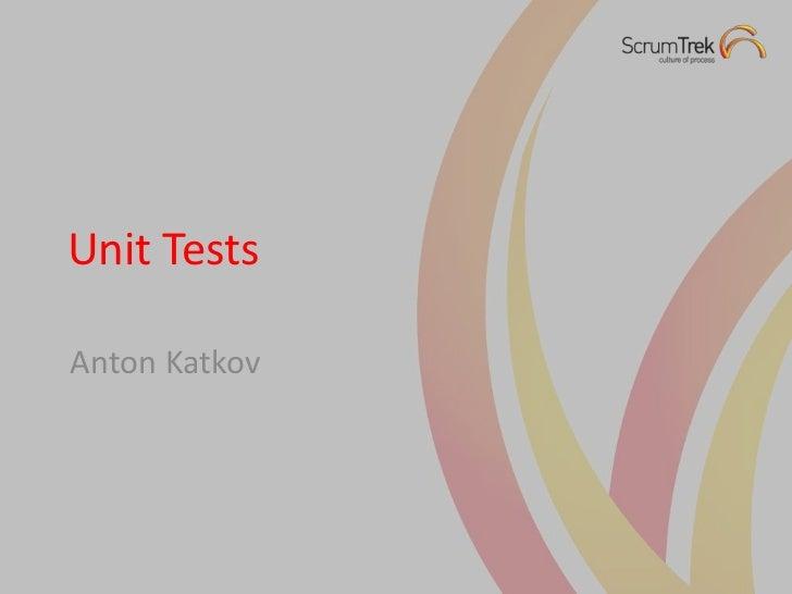 Unit TestsAnton Katkov