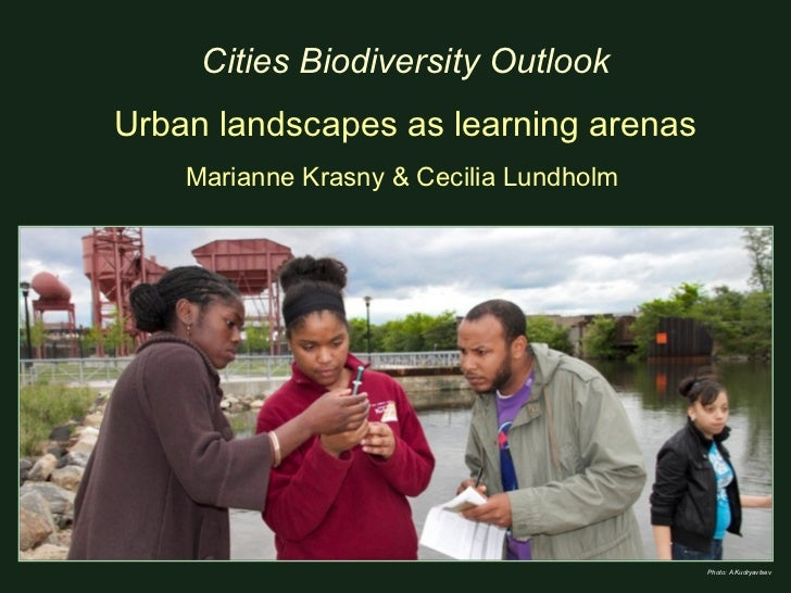 Cities Biodiversity OutlookUrban landscapes as learning arenas    Marianne Krasny & Cecilia Lundholm                      ...