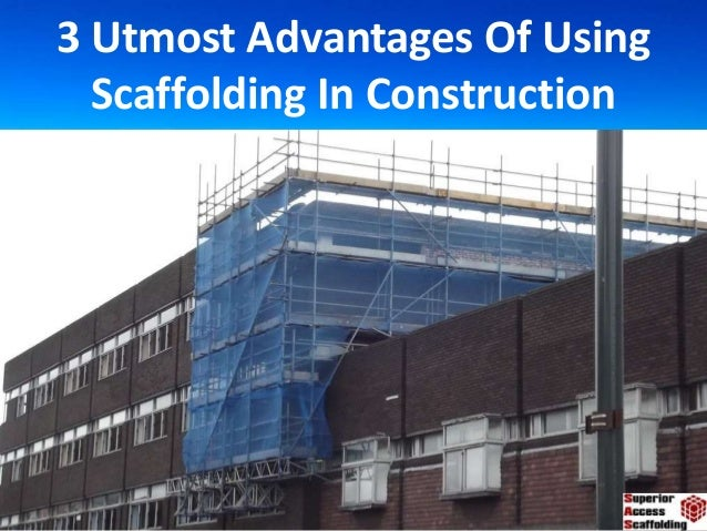 Three Types Of Scaffolding : Utmost advantages of using scaffolding in construction