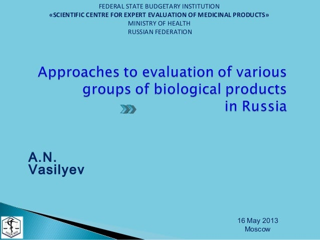 A.N.Vasilyev16 May 2013MoscowFEDERAL STATE BUDGETARY INSTITUTION«SCIENTIFIC CENTRE FOR EXPERT EVALUATION OF MEDICINAL PROD...