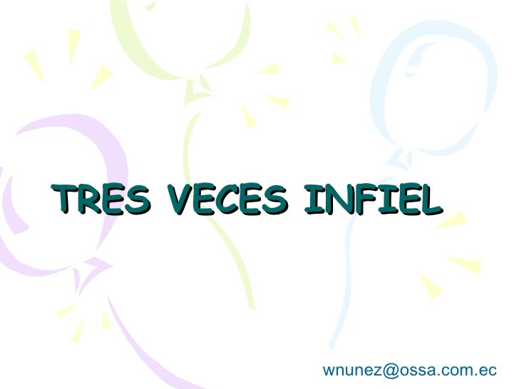 TRES VECES INFIEL [email_address]