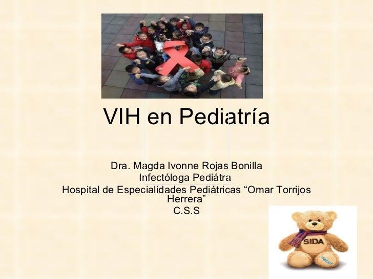 """VIH en Pediatría Dra. Magda Ivonne Rojas Bonilla Infectóloga Pediátra  Hospital de Especialidades Pediátricas """"Omar Torrij..."""
