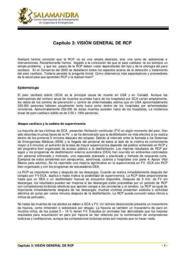 Capitulo 3: VISIÓN GENERAL DE RCPSiempre hemos conocido que la RCP no es una simple destreza, sino una serie de asistencia...