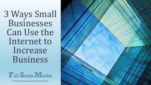 3 Ways Small Businesses Can Use the Internet to Increase Business