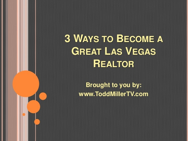 3 WAYS TO BECOME A GREAT LAS VEGAS     REALTOR   Brought to you by:  www.ToddMillerTV.com