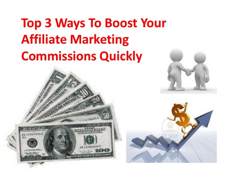 Top 3 Ways To Boost Your Affiliate Marketing Commissions