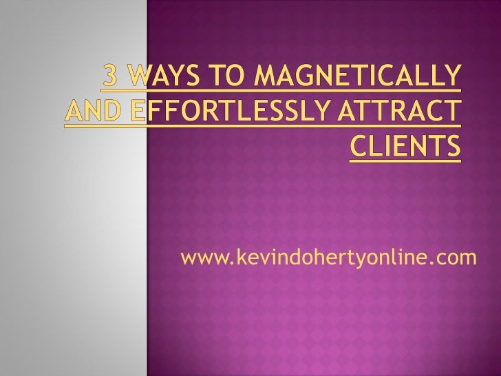 3 ways to magnetically and effortlessly attract clients