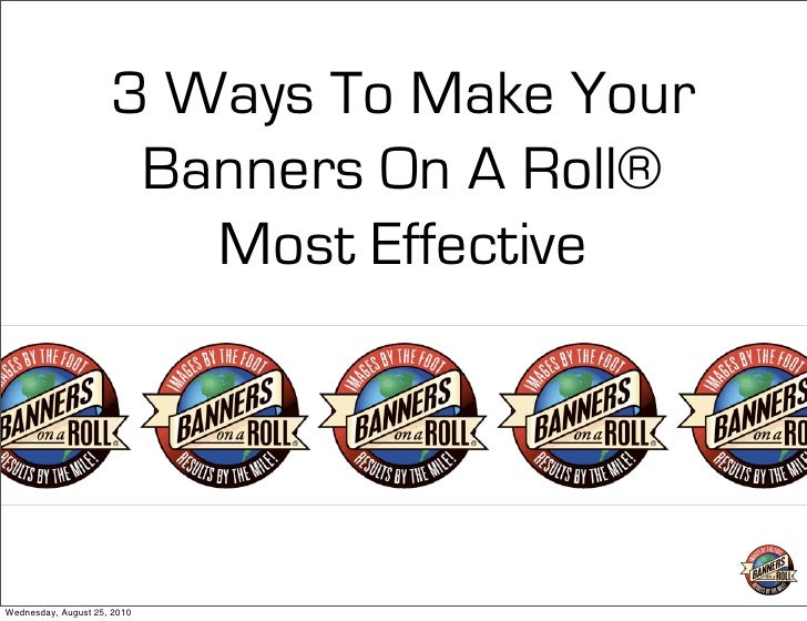 3 Ways To Make Your                       Banners On A Roll®                         Most Effective     Wednesday, August ...