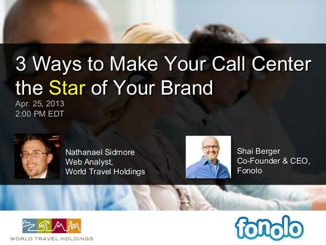 3 Ways to Make Your Call Center3 Ways to Make Your Call Centerthethe StarStar of Your Brandof Your BrandApr. 25, 2013Apr. ...