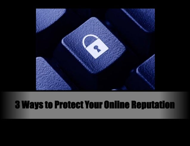 3 Ways to Protect Your Online Reputation