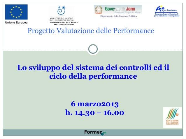 Progetto Valutazione delle Performance Lo sviluppo del sistema dei controlli ed il ciclo della performance 6 marzo2013 h. ...