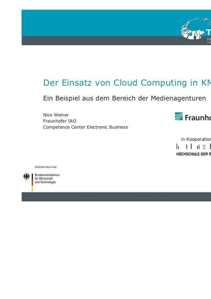 Der Einsatz von Cloud Computing in KMUsEin Beispiel aus dem Bereich der MedienagenturenNico WeinerFraunhofer IAOCompetence...