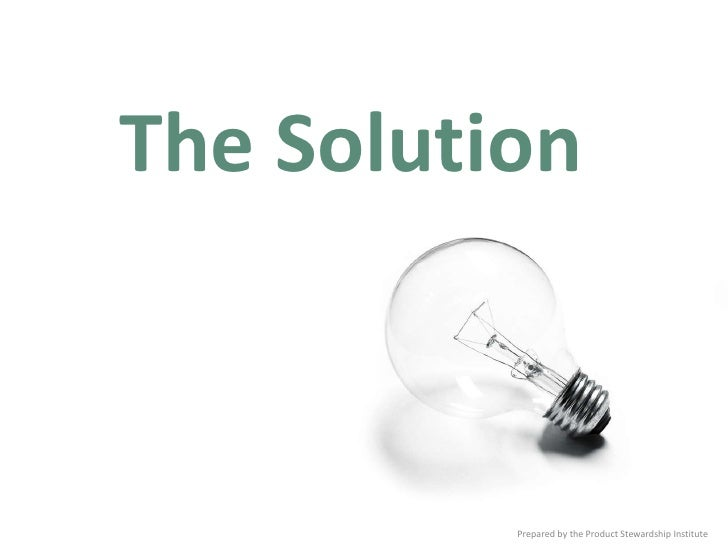 The Solution  Prepared by the Product Stewardship Institute