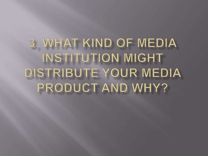 3, what kind of media institution might