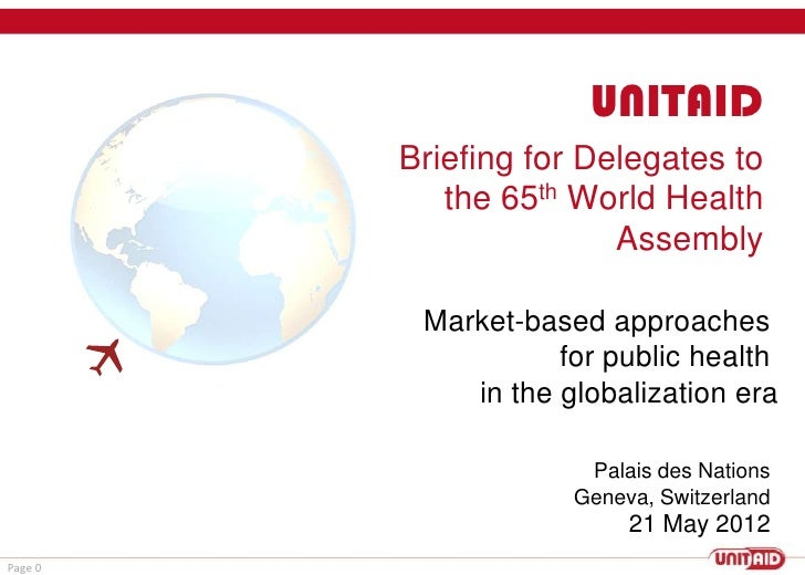 UNITAID         Briefing for Delegates to            the 65th World Health                        Assembly          Market...