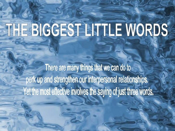 Yet the most effective involves the saying of just three words.  THE BIGGEST LITTLE WORDS There are many things that we ca...