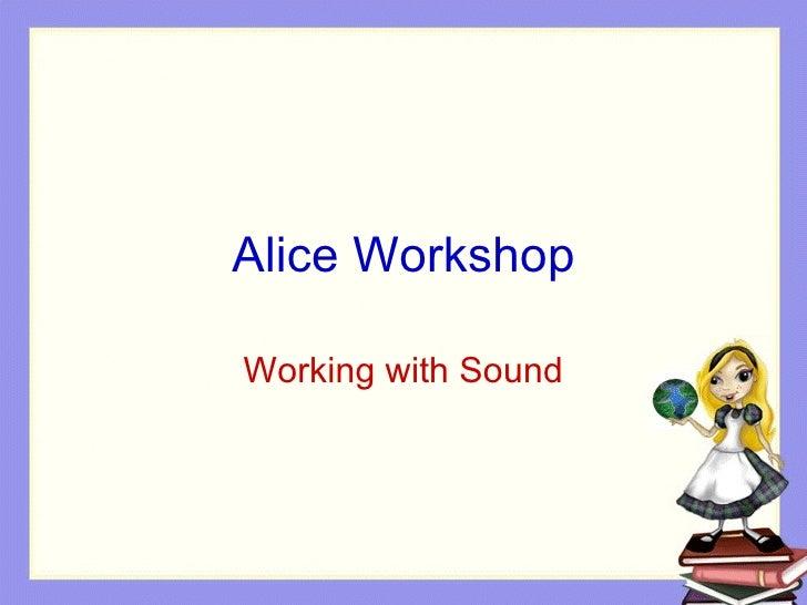 Alice Workshop Working with Sound