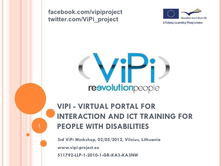 facebook.com/vipiproject    twitter.com/ViPi_project      VIPI - VIRTUAL PORTAL FOR      INTERACTION AND ICT TRAINING FOR1...