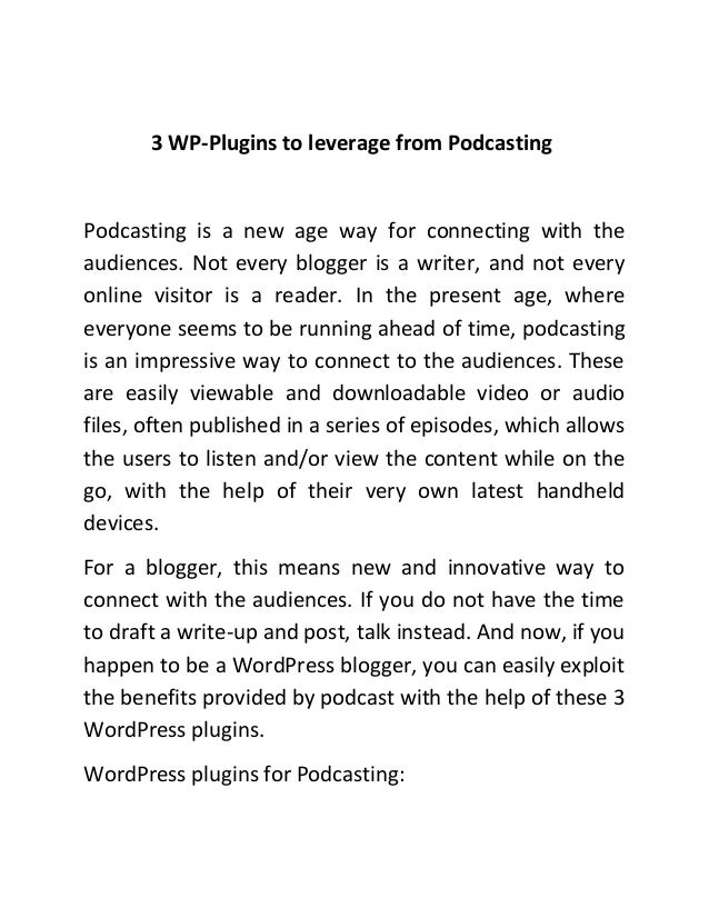 3 WP-Plugins to leverage from Podcasting Podcasting is a new age way for connecting with the audiences. Not every blogger ...