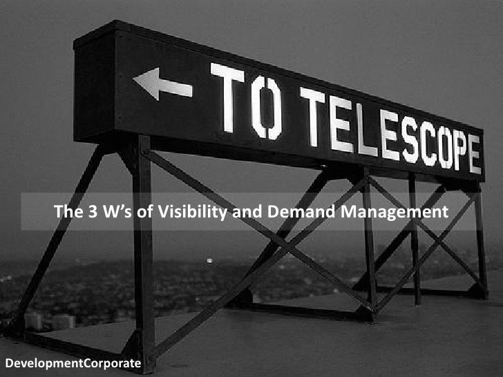 problems – markets - responsible            The 3 W's of Visibility and Demand Management     DevelopmentCorporate