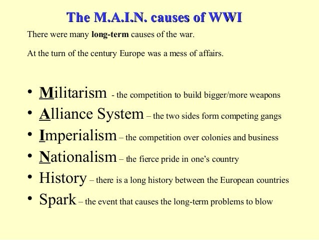 causes of world war one essays The main causes of world war 1 essay the main causes of world war 1 essay 1295 words 6 pages the first cause of world war one was due to militarism.