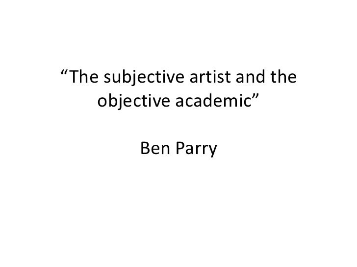 """The subjective artist and the objective academic""Ben Parry<br />"