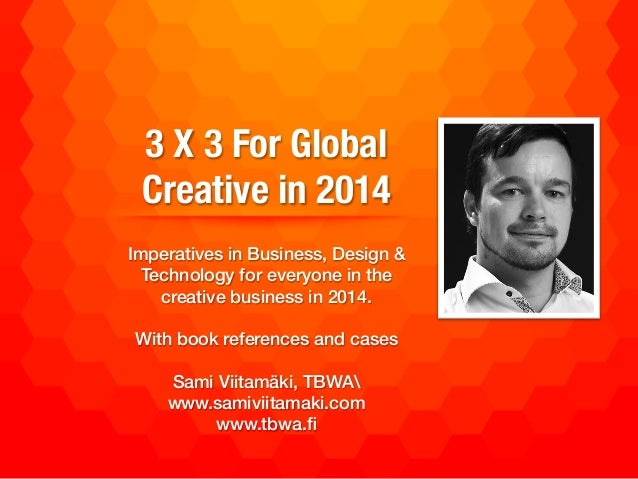 3 X 3 For Global Creative in 2014 ! Imperatives in Business, Design & Technology for everyone in the creative business in ...