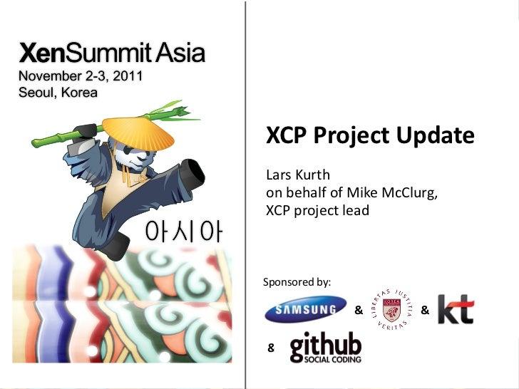 XCP Project Update Lars Kurth  on behalf of Mike McClurg,  XCP project lead