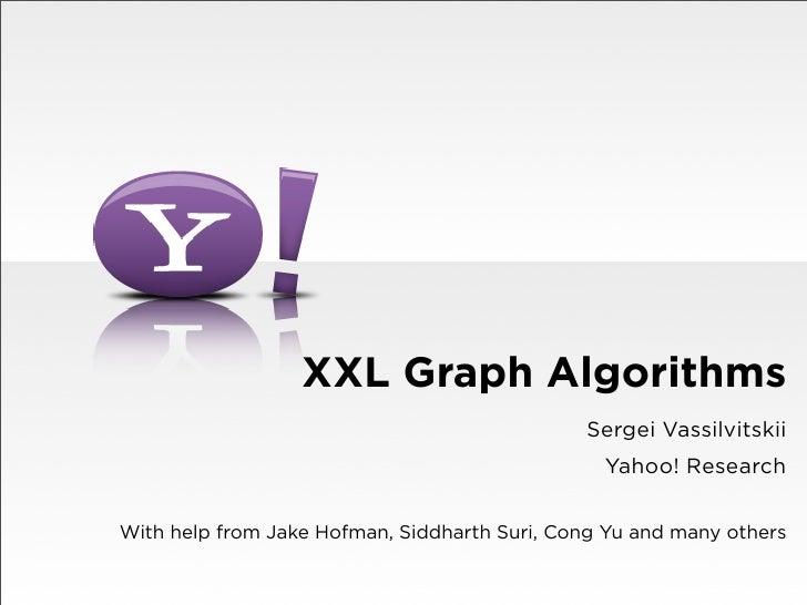 XXL Graph Algorithms                                               Sergei Vassilvitskii                                   ...
