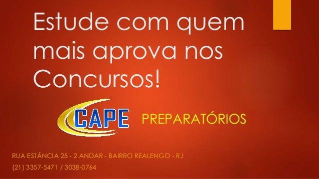 Estude com quem mais aprova nos Concursos! RUA ESTÂNCIA 25 - 2 ANDAR - BAIRRO REALENGO - RJ (21) 3357-5471 / 3038-0764 PRE...