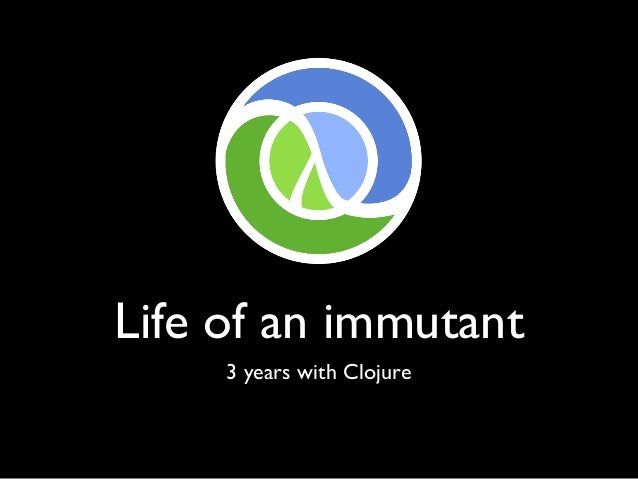 Life of an immutant 3 years with Clojure