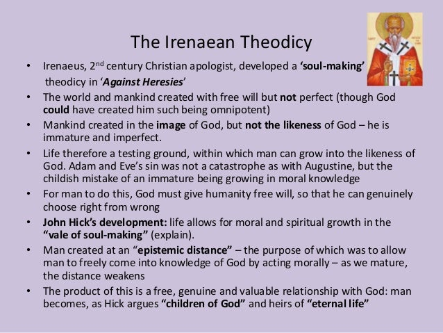 comparison augustinian theodicy and irenaean theodicy Personally i believe that the irenaeun theodicy is weak and feeble as there is just too much evil in the world in comparison to the good  augustine's theodicy .