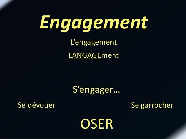 Engagement LANGAGEment L'engagement Se garrocher S'engager… Se dévouer OSER