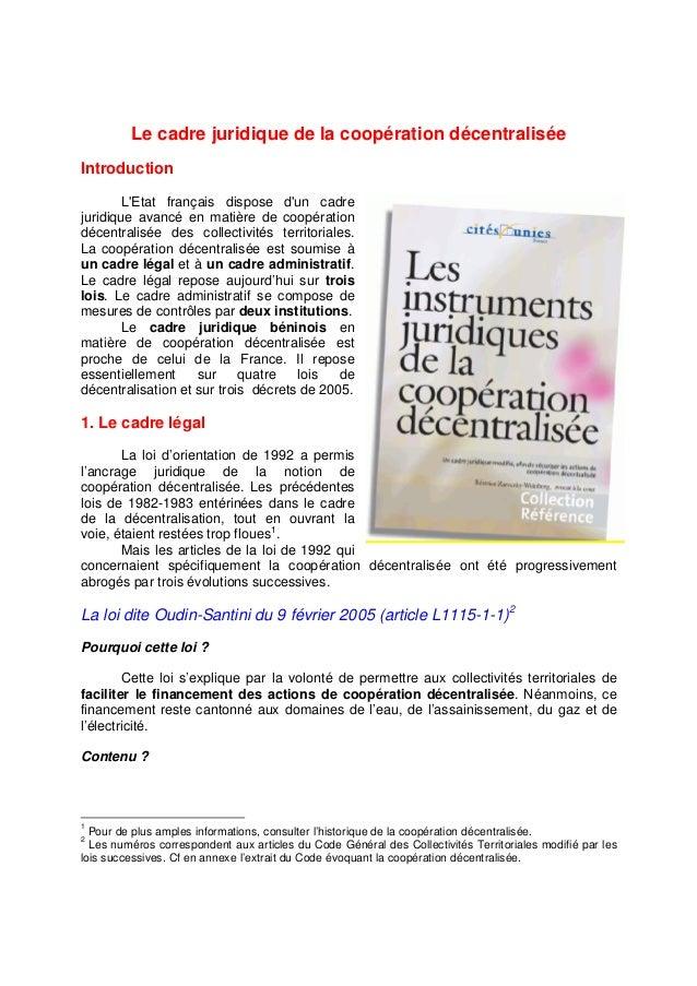 Le cadre juridique de la coopération décentralisée  Introduction  L'Etat français dispose d'un cadre  juridique avancé en ...