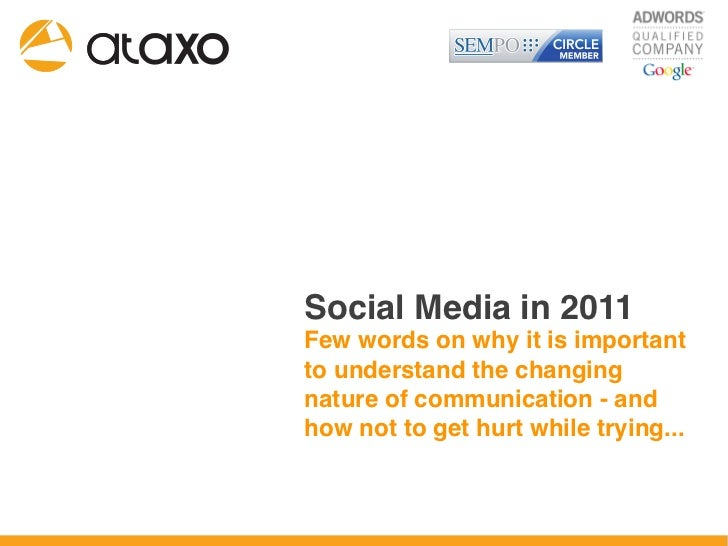 Social Media in 2011Few words on why it is importantto understand the changingnature of communication - andhow not to get ...