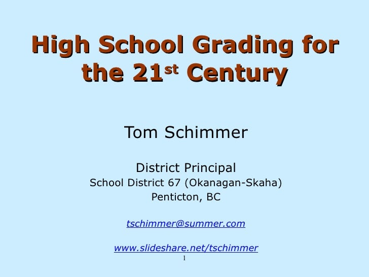 High School Grading for the 21 st  Century Tom Schimmer District Principal School District 67 (Okanagan-Skaha) Penticton, ...
