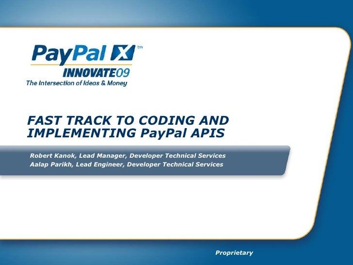 FAST TRACK TO CODING AND IMPLEMENTING PayPal APIS Robert Kanok, Lead Manager, Developer Technical Services Aalap Parikh, L...