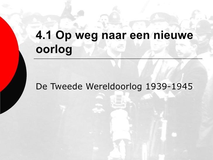 4.1 Op weg naar een nieuwe oorlog De Tweede Wereldoorlog 1939-1945