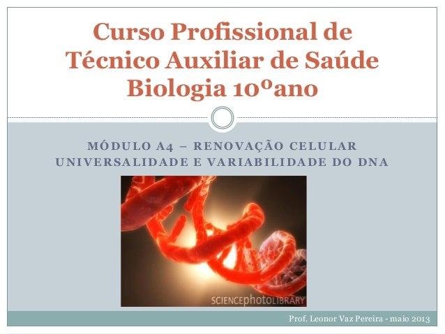 MÓDULO A4 – RENOVAÇÃO CELULARUNIVERSALIDADE E VARIABILIDADE DO DNACurso Profissional deTécnico Auxiliar de SaúdeBiologia 1...