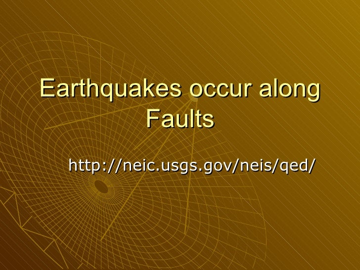 Earthquakes occur along Faults http://neic.usgs.gov/neis/qed/