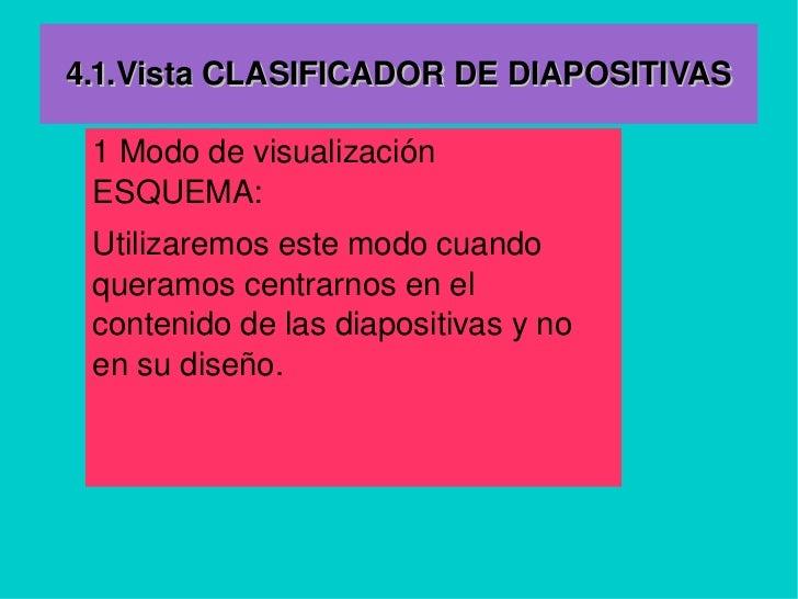 4.1.Vista CLASIFICADOR DE DIAPOSITIVAS 1 Modo de visualización ESQUEMA:  Utilizaremos este modo cuando queramos centrarnos...