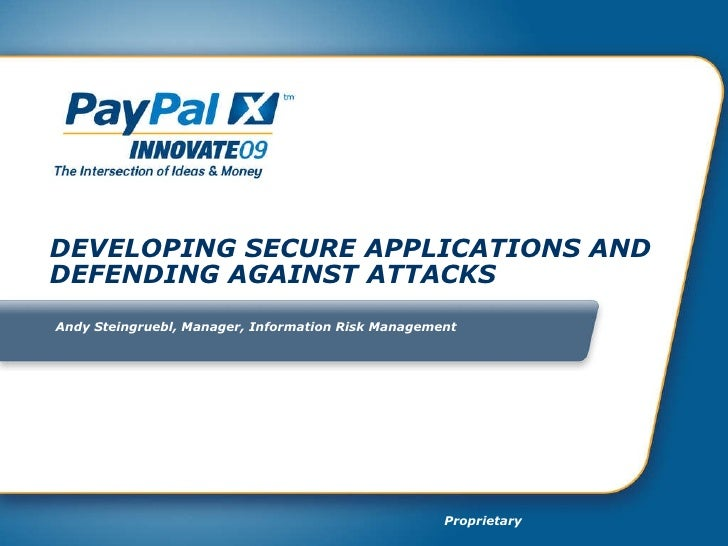 DEVELOPING SECURE APPLICATIONS AND DEFENDING AGAINST ATTACKS Andy Steingruebl, Manager, Information Risk Management