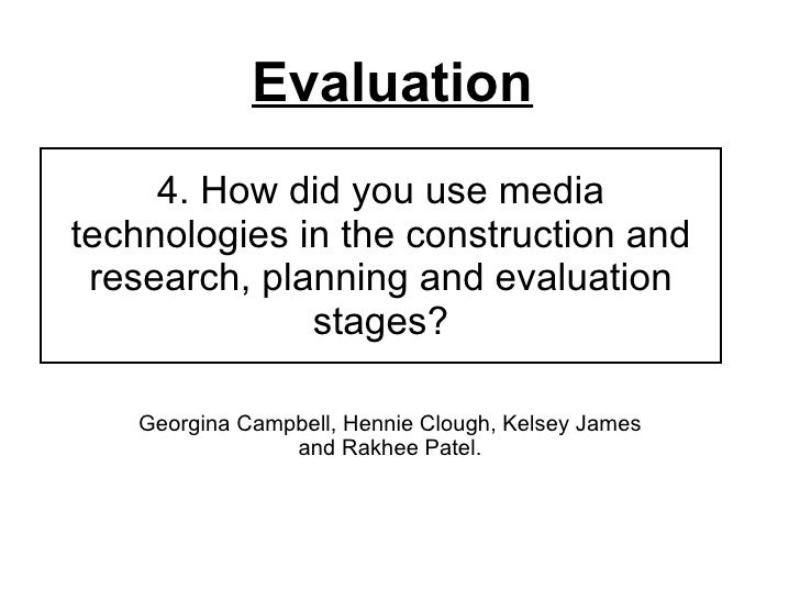 4. How did you use media technologies in the construction and research, planning and evaluation stages? Georgina Campbell,...
