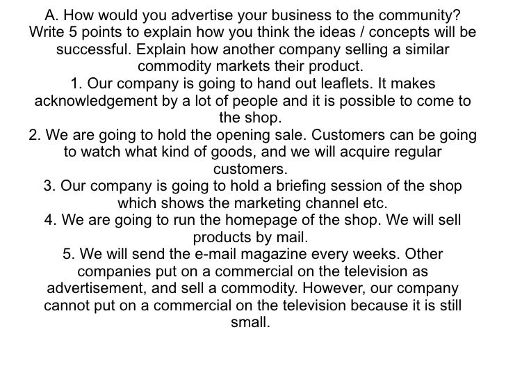 A. How would you advertise your business to the community? Write 5 points to explain how you think the ideas / concepts wi...