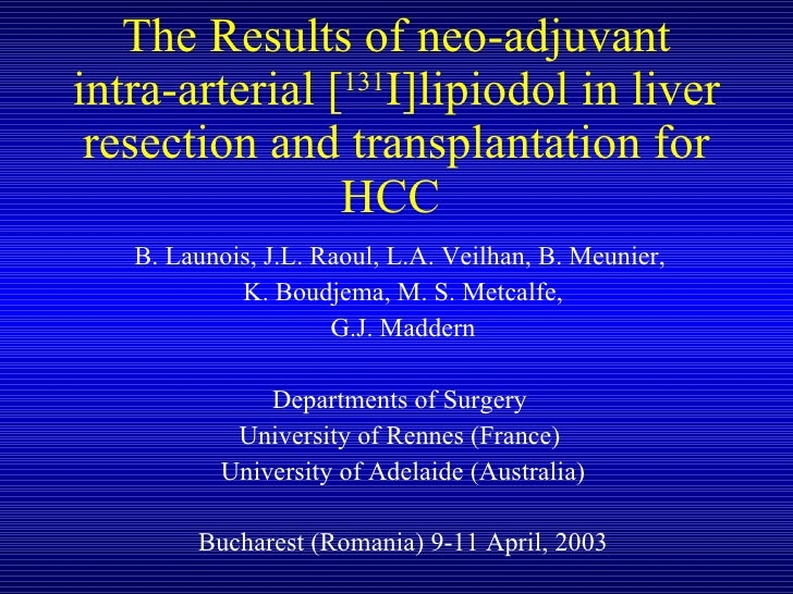 The Results of neo-adjuvant intra-arterial [ 131 I]lipiodol in liver resection and transplantation for HCC  B. Launois, J....