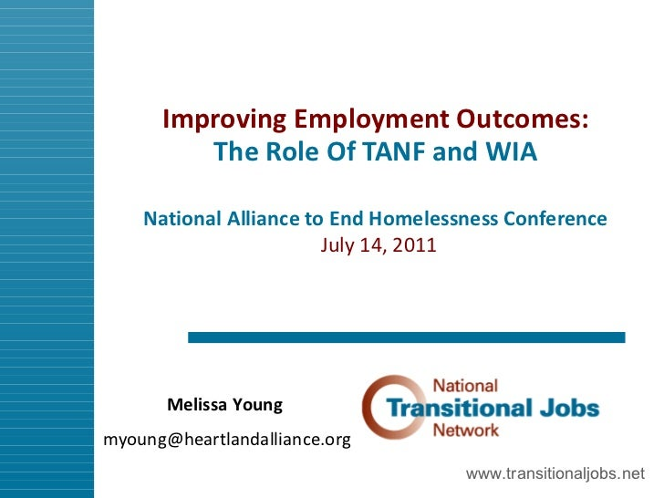 Improving Employment Outcomes:  The Role Of TANF and WIA  National Alliance to End Homelessness Conference   July 14, 2011...