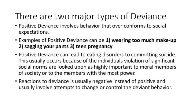 causes of deviant behavior Deviant behavior is to deviate from the norms of a particular people in the society or community that in turning aside or away from set shown rules of political the parents can also benefit from the study of knowledge the causes of deviant behavior also the society, when the society knows the major.