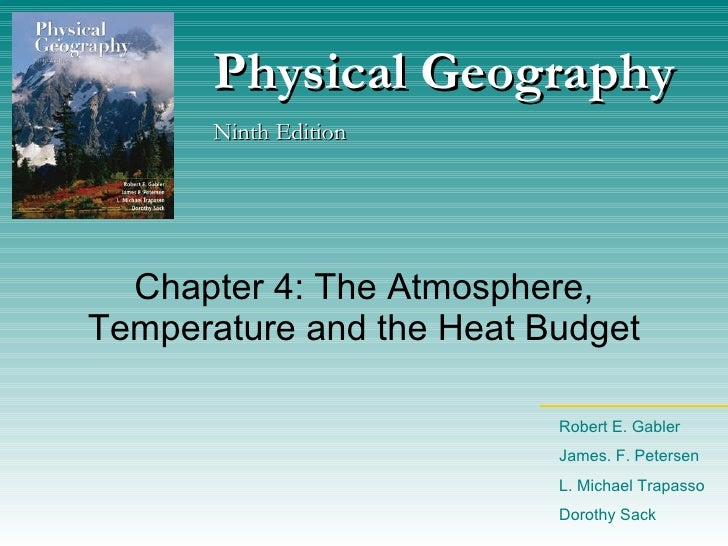 Chapter 4: The Atmosphere, Temperature and the Heat Budget Physical Geography Ninth Edition Robert E. Gabler James. F. Pet...