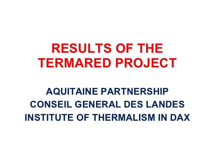 RESULTS OF THE TERMARED PROJECT AQUITAINE PARTNERSHIP CONSEIL GENERAL DES LANDES INSTITUTE OF THERMALISM IN DAX